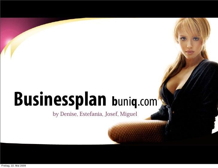 Businessplan buniq.com                        by Denise, Estefania, Josef, MiguelFreitag, 22. Mai 2009
