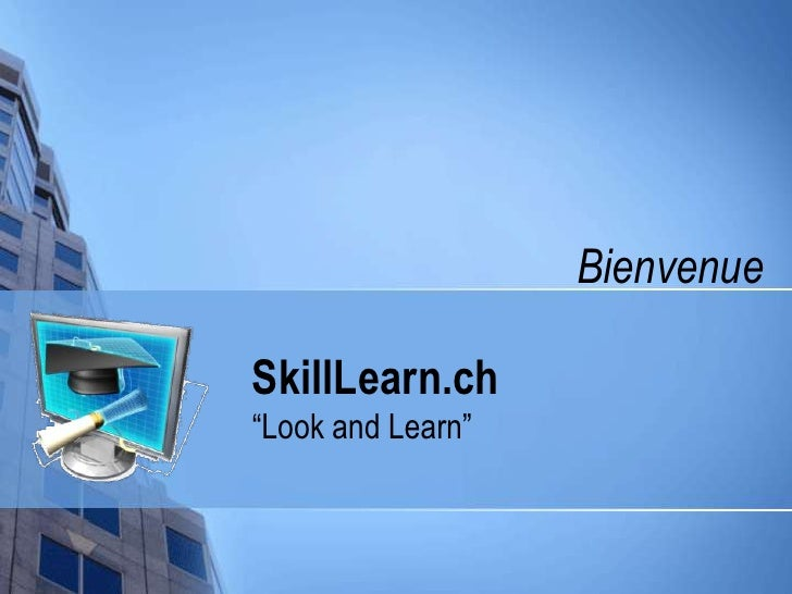 "Bienvenue  <br />SkillLearn.ch<br />""Look and Learn""<br />"