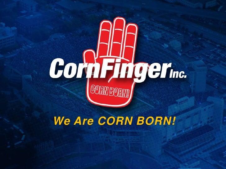 We Are CORN BORN!<br />
