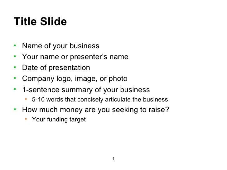 Title Slide <ul><li>Name of your business </li></ul><ul><li>Your name or presenter's name </li></ul><ul><li>Date of presen...