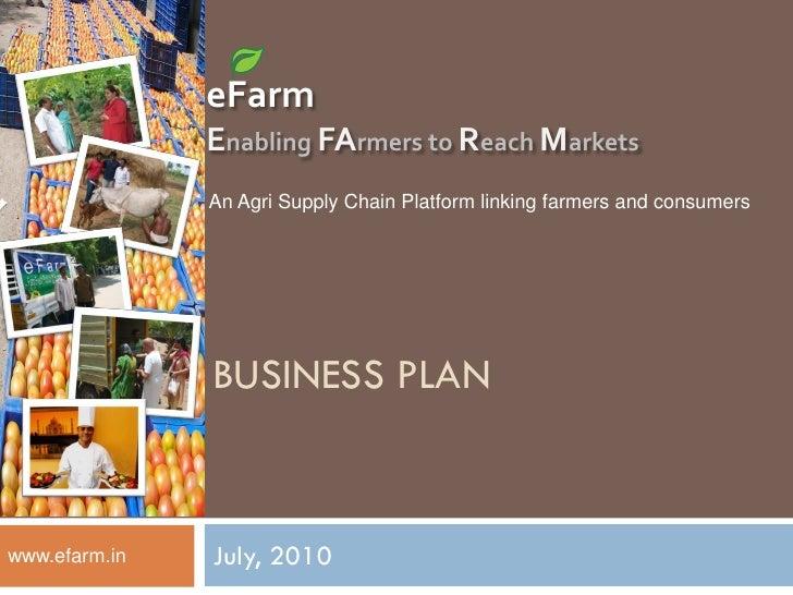 eFarm                Enabling FArmers to Reach Markets                An Agri Supply Chain Platform linking farmers and co...