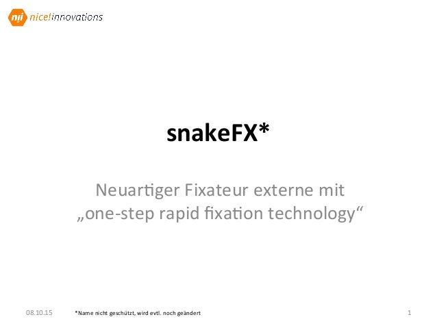 "snakeFX* Neuar&gerFixateurexternemit ""one-steprapidfixa&ontechnology"" 08.10.15 1*Namenichtgeschützt,wirdevtl..."