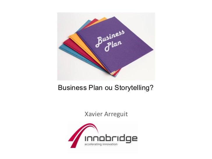 Business Plan ou Storytelling?        Xavier Arreguit
