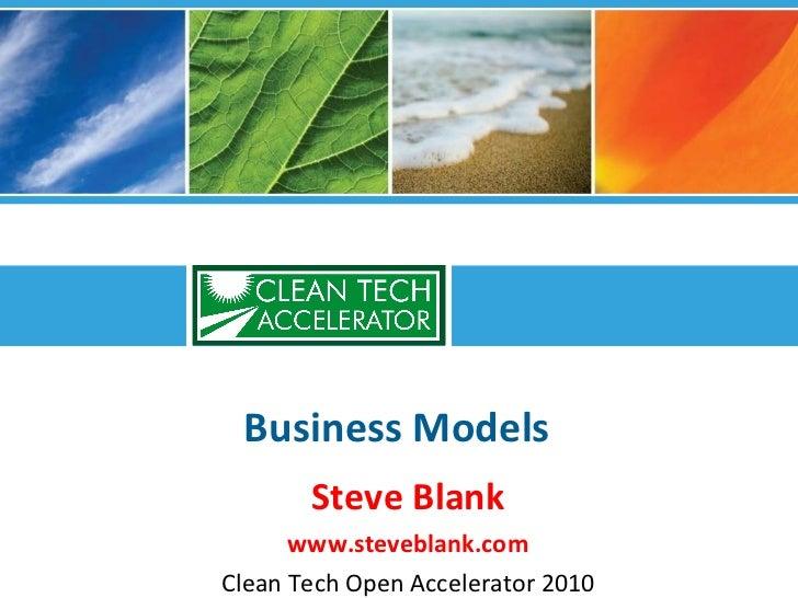 Business Models Steve Blank www.steveblank.com Clean Tech Open Accelerator 2010