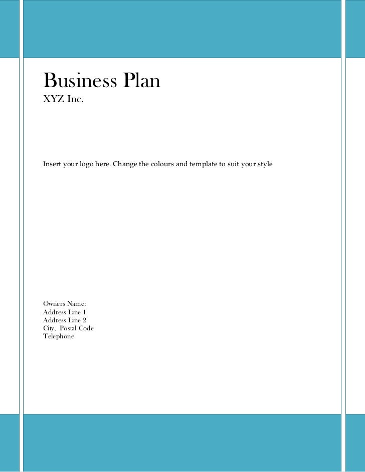 Business PlanXYZ Inc.Insert your logo here. Change the colours and template to suit your styleOwners Name:Address Line 1Ad...