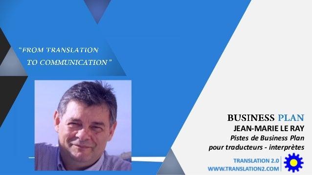 JEAN-MARIE LE RAY Pistes de Business Plan pour traducteurs - interprètes