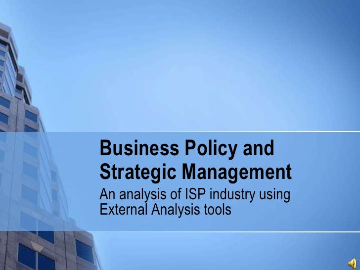 Business Policy andStrategic ManagementAn analysis of ISP industry usingExternal Analysis tools