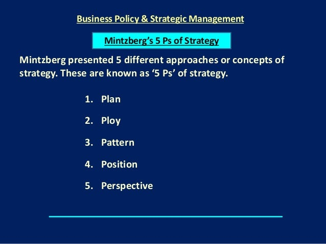 mintzberg's concept of 5 ps Evaluate the contribution of mintzberg's concept of 5 ps for strategic thinking, illustrating your answer with appropriate examples mintzberg (1989) has suggested the 10 different schools.