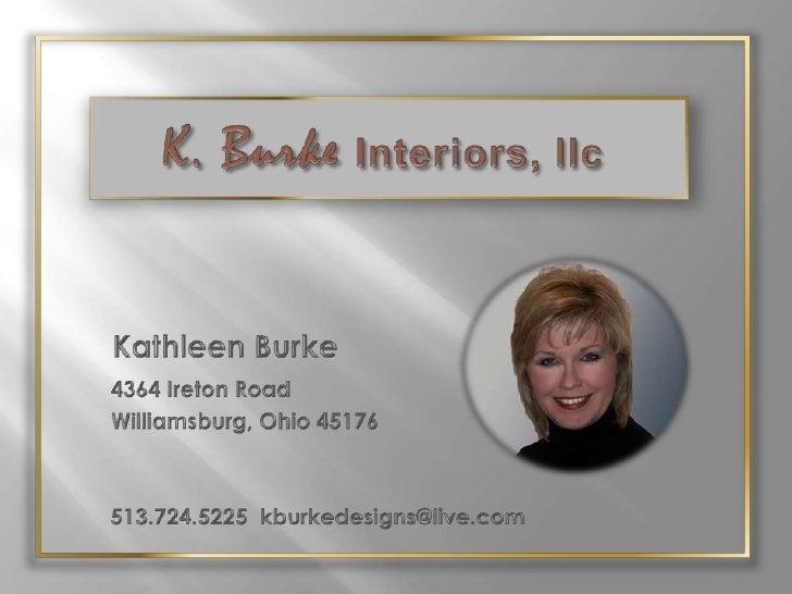 K. Burke Interiors, llc<br />Kathleen Burke<br />   4364 Ireton Road<br />   Williamsburg, Ohio 45176<br />513.724.5225kbu...