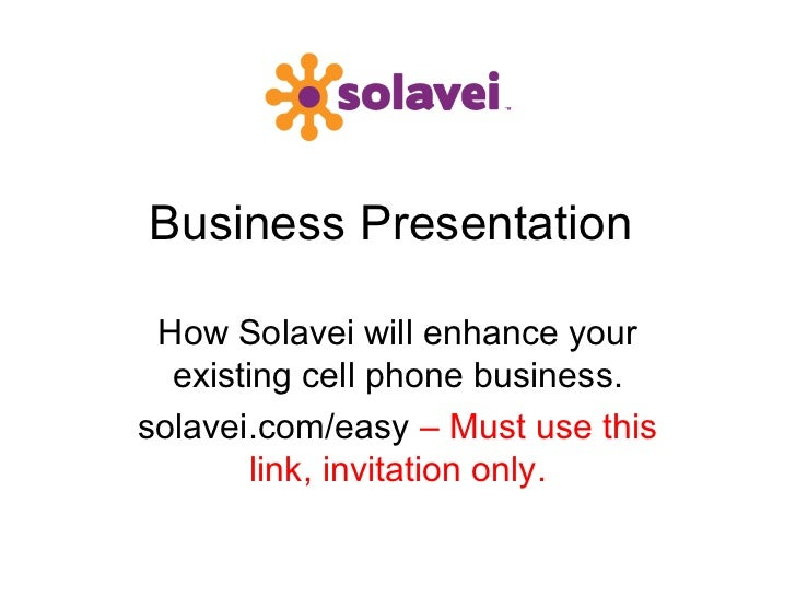 Business Presentation How Solavei will enhance your  existing cell phone business.solavei.com/easy – Must use this        ...