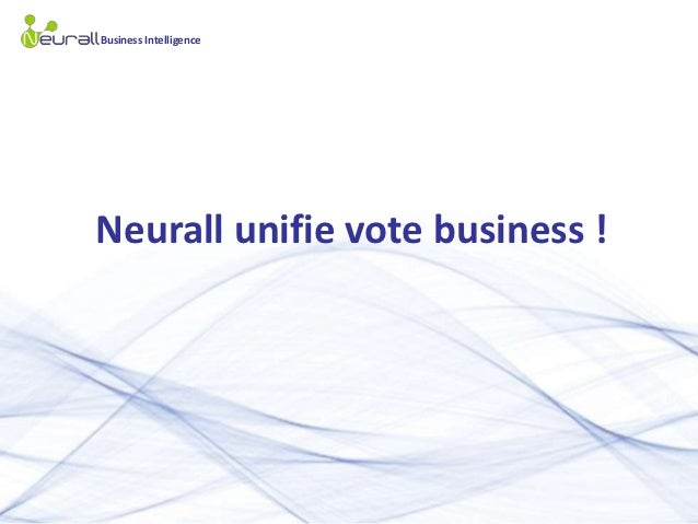 Business Intelligence               Neurall unifie vote business !CONFIDENTIAL