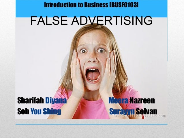 Introduction to Business [BUSF0103]   FALSE ADVERTISINGSharifah Diyana                Meera NazreenSoh You Shing          ...
