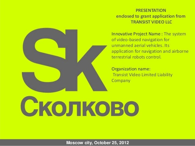 Moscow city, October 25, 2012 PRESENTATION enclosed to grant application from TRANSIST VIDEO LLC Innovative Project Name :...