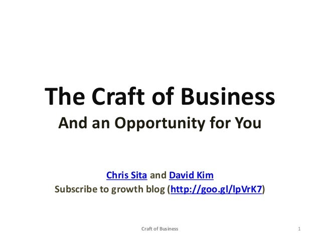 The Craft of Business And an Opportunity for You Chris Sita and David Kim Subscribe to growth blog (http://goo.gl/lpVrK7) ...