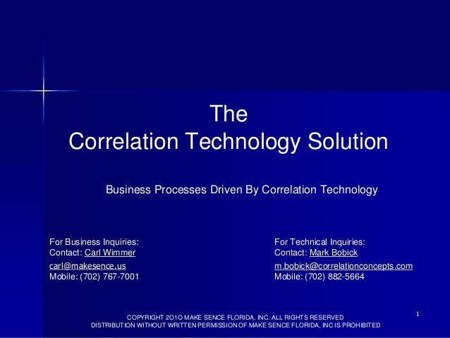 The Correlation Technology Solution Business Processes Driven By Correlation Technology  For Business Inquiries: Contact: ...