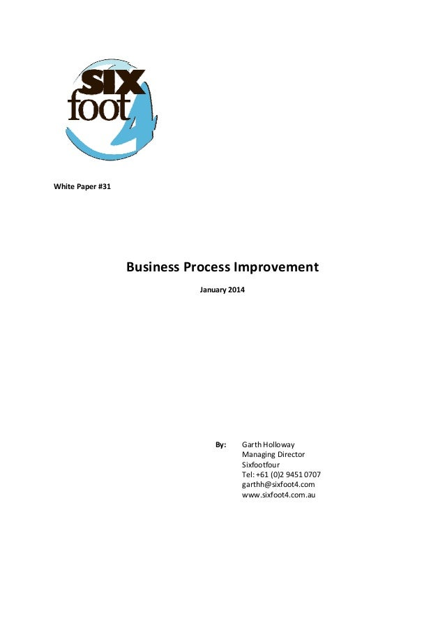 White Paper #31        Business Process Improvement  January 2014                    By:   Garth Holloway   Managing Dir...