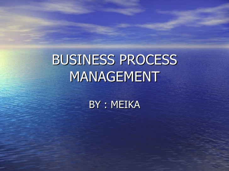 BUSINESS PROCESS MANAGEMENT BY : MEIKA