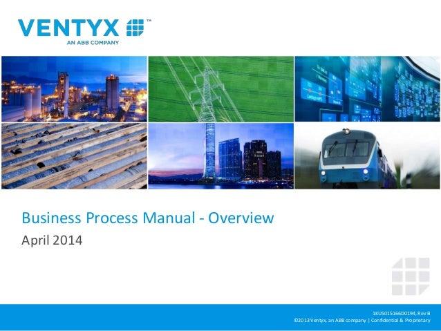 1KUS015166D0194, Rev B ©2013 Ventyx, an ABB company | Confidential & Proprietary Business Process Manual - Overview April ...