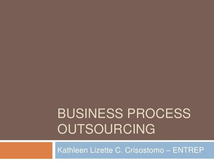 BUSINESS PROCESSOUTSOURCINGKathleen Lizette C. Crisostomo – ENTREP