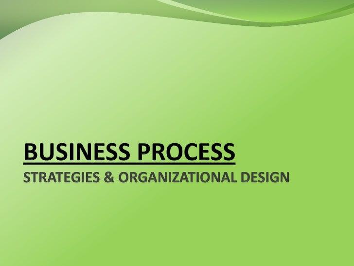 Business process strategies & organizational design