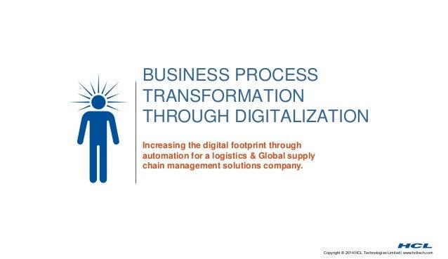 BUSINESS PROCESS  TRANSFORMATION  THROUGH DIGITALIZATION  Copyright © 2014 HCL Technologies Limited | www.hcltech.com  Inc...