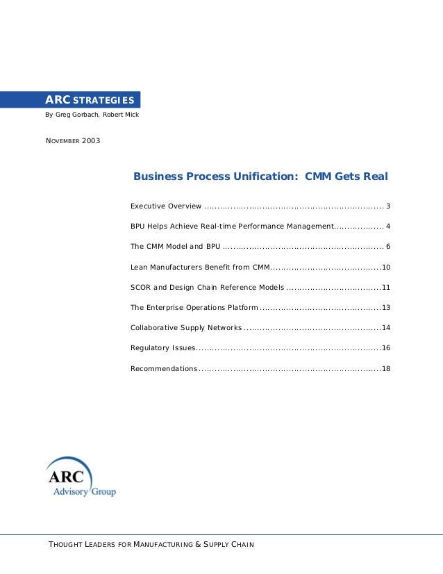 By Greg Gorbach, Robert Mick ARC STRATEGIES NOVEMBER 2003 Business Process Unification: CMM Gets Real Executive Overview ....