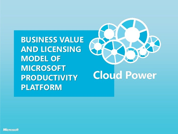 BUSINESS VALUEAND LICENSINGMODEL OFMICROSOFTPRODUCTIVITYPLATFORM