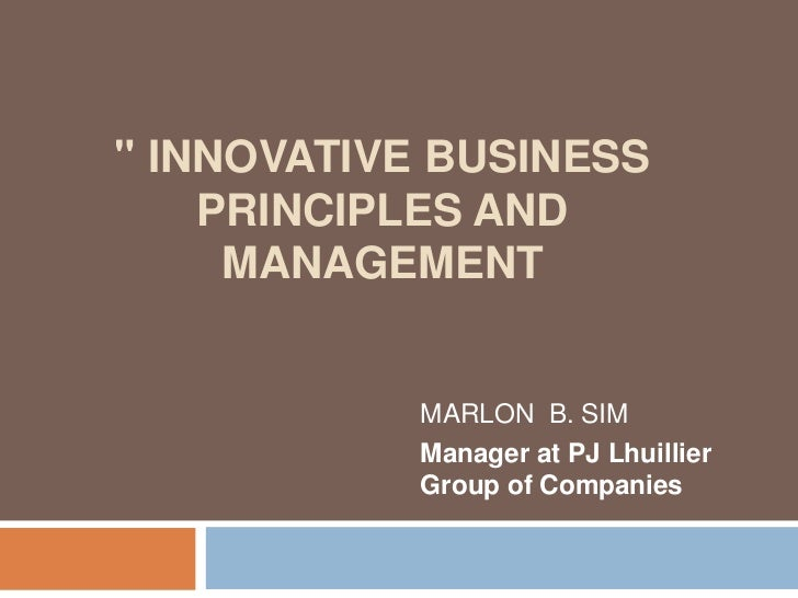 """"""" INNOVATIVE BUSINESS    PRINCIPLES AND     MANAGEMENT           MARLON B. SIM           Manager at PJ Lhuillier          ..."""