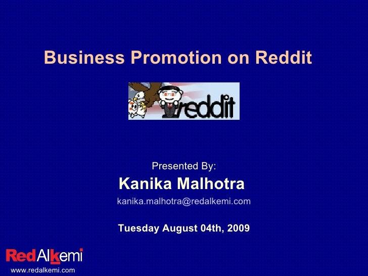 Business Promotion on Reddit <ul><li>Presented By: </li></ul><ul><li>Kanika Malhotra  </li></ul><ul><li>[email_address] </...