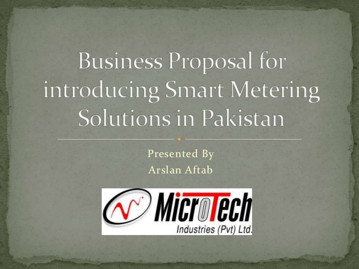 Presented By<br />ArslanAftab<br />Business Proposal for introducing Smart Metering Solutions in Pakistan<br />