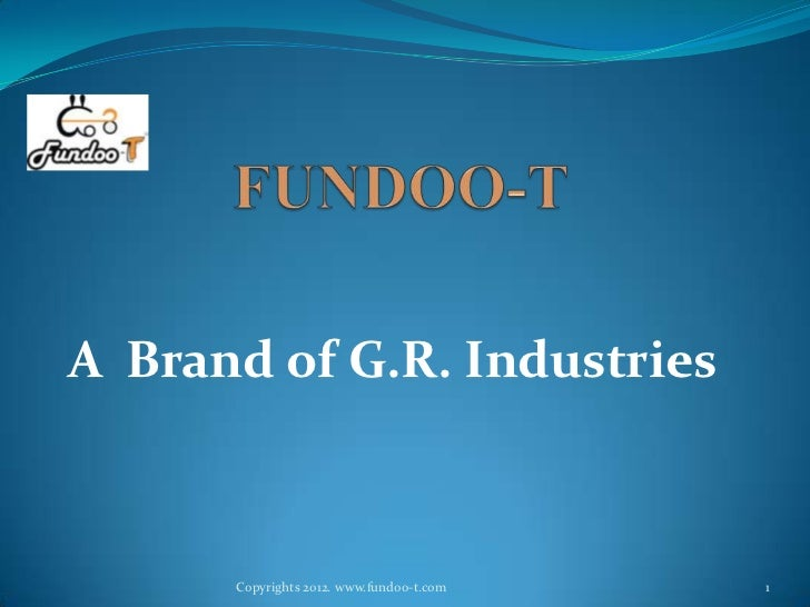 A Brand of G.R. Industries      Copyrights 2012. www.fundoo-t.com   1