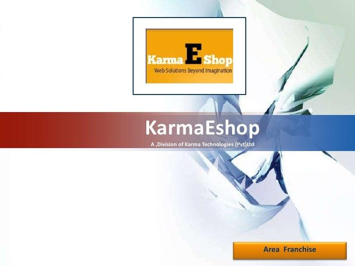KarmaEshop<br />A ,Division of Karma Technologies (Pvt)Ltd<br />Area  Franchise<br />