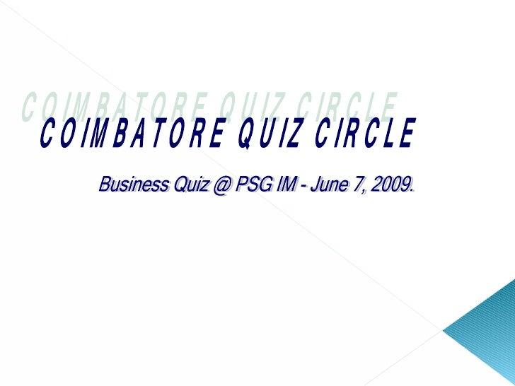 COIMBATORE QUIZ CIRCLE Business Quiz @ PSG IM - June 7, 2009.