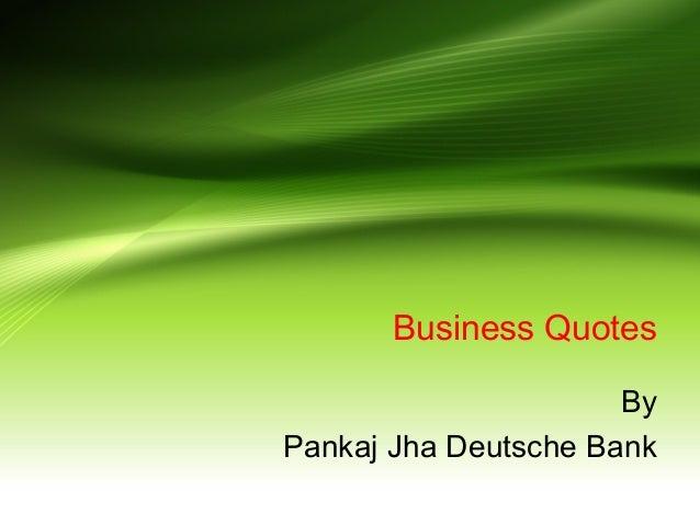 Business Quotes By Pankaj Jha Deutsche Bank