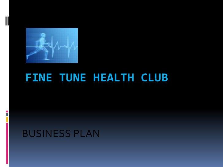 Fine Tune Health Club<br />BUSINESS PLAN<br />