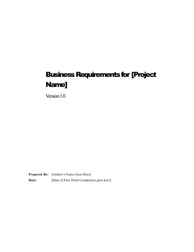 BusinessRequirementsfor [Project Name] Version1.0 Prepared By: [Author's Name Goes Here] Date: [Date of First Draft Comple...