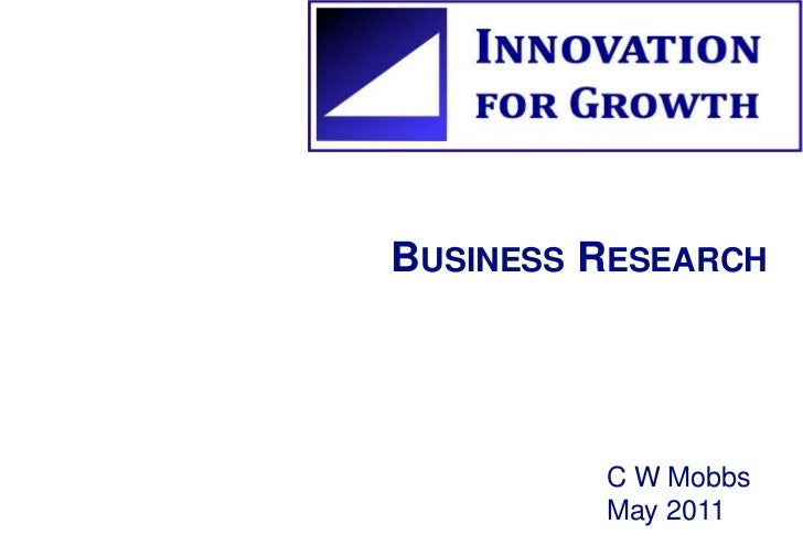Business Research<br />C W Mobbs       May 2011<br />