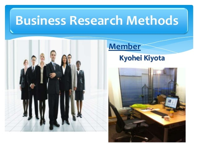Business Research MethodsMembersAlexAmberAnthonyEsrefKyoheiMichelleMemberKyohei Kiyota
