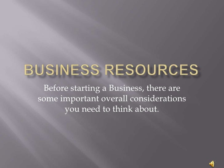 Before starting a Business, there aresome important overall considerations      you need to think about.