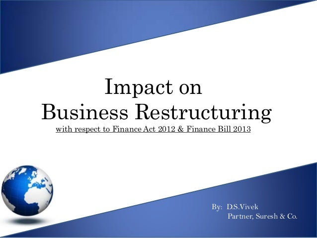 Impact onBusiness Restructuring with respect to Finance Act 2012 & Finance Bill 2013                                      ...