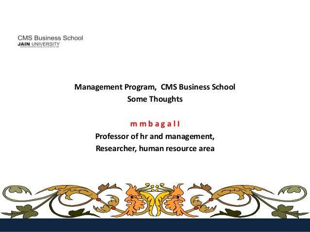 Management Program, CMS Business School            Some Thoughts               mmbagalI     Professor of hr and management...