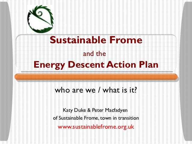 Sustainable Frome                  and theEnergy Descent Action Plan    who are we / what is it?         Katy Duke & Peter...