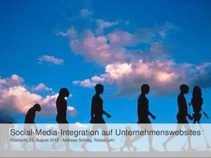 08.10.2010 / Klaus Kappeler   Social-Media-Integration auf Unternehmenswebsites   Küsnacht, 23. August 2012 / Andreas Schr...