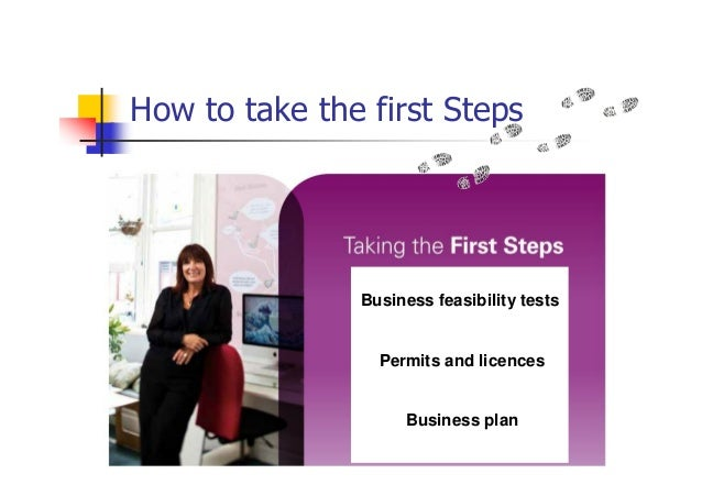 How to take the first StepsBusiness feasibility testsPermits and licencesBusiness plan