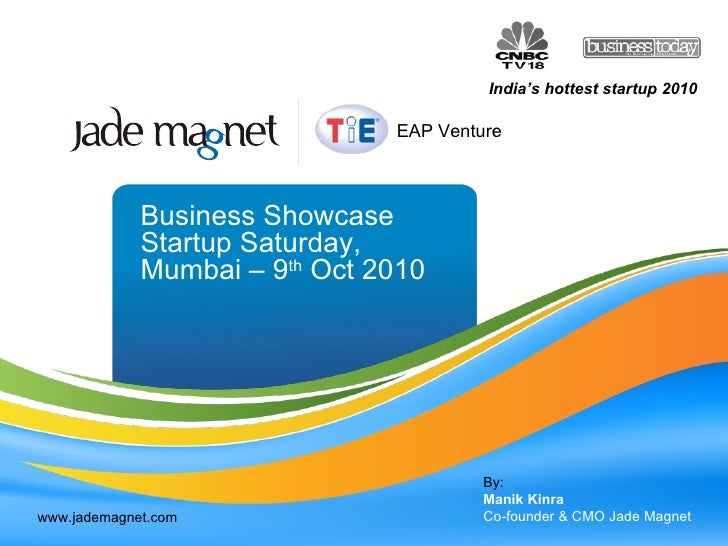 Business Showcase Startup Saturday, Mumbai – 9 th  Oct 2010 By: Manik Kinra Co-founder & CMO Jade Magnet www.jademagnet.co...