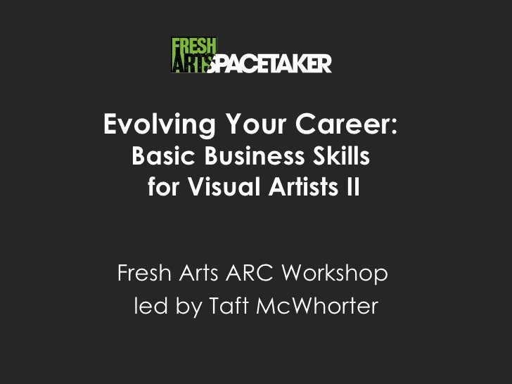 Evolving Your Career:  Basic Business Skills   for Visual Artists II Fresh Arts ARC Workshop   led by Taft McWhorter
