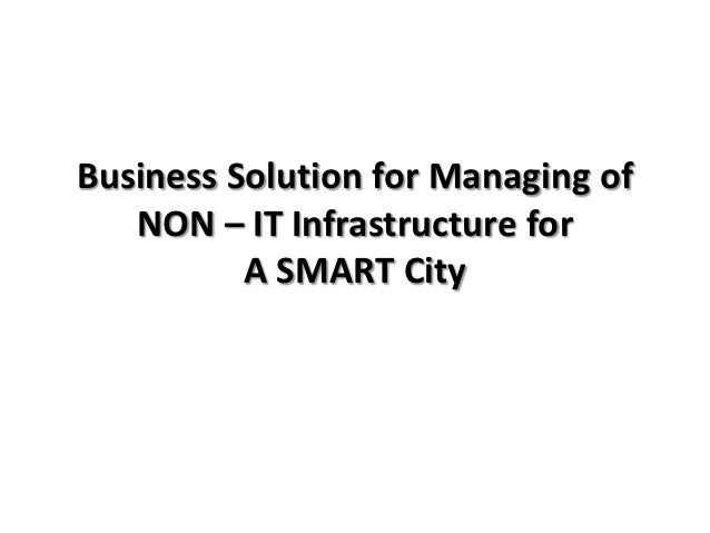 Business Solution for Managing of   NON – IT Infrastructure for          A SMART City