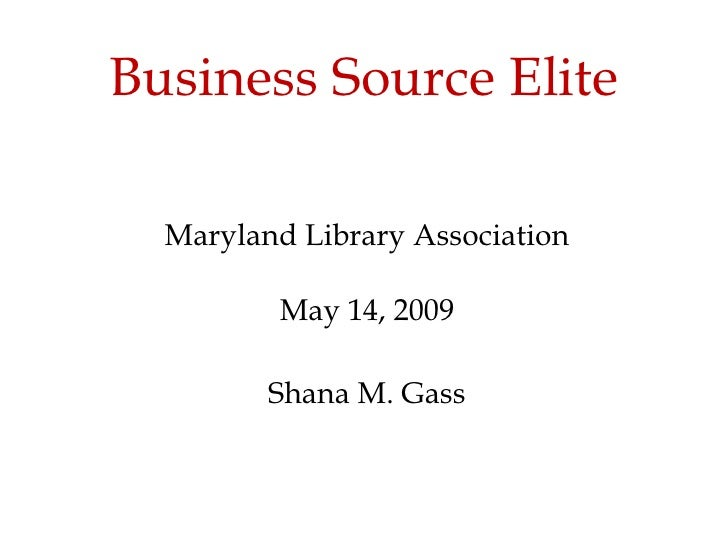 Business Source Elite Maryland Library Association May 14, 2009 Shana M. Gass Clipart ETC: http://etc.usf.edu/clipart