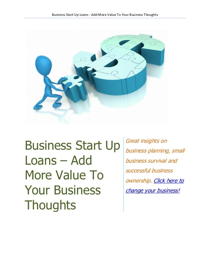 Business Start Up Loans - Add More Value To Your Business Thoughts                                                 Great i...