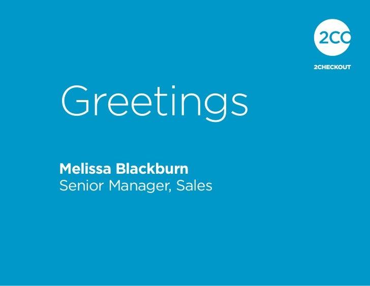 GreetingsMelissa BlackburnSenior Manager, Sales